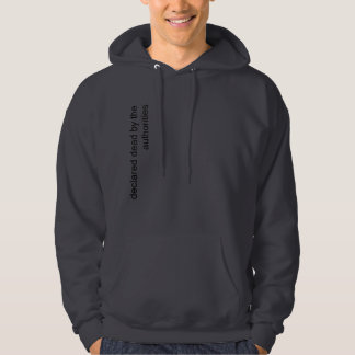 declared dead by the authorities hoodie