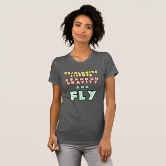 Decolonize Science, Abandon Gravity and Fly! T-Shirt