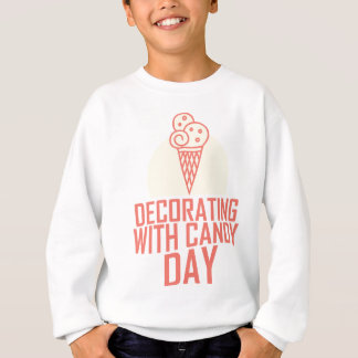 Decorating With Candy Day - Appreciation Day Sweatshirt
