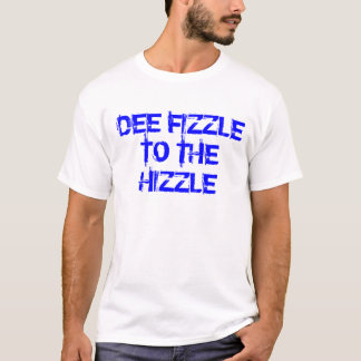 DEE FIZZLE TO THE HIZZLE T-Shirt