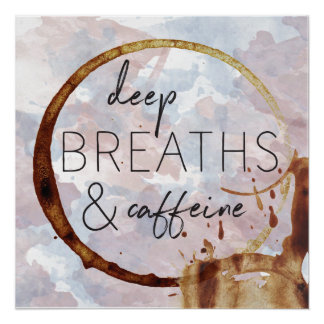Deep Breaths & Caffeine Perfect Poster