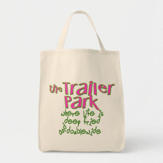 Deep Fried Double Wide Trailer Park Grocery Tote Bag
