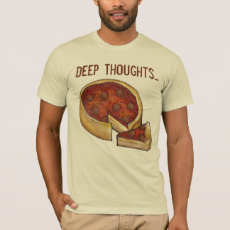Deep Thoughts Chicago Deep Dish Pepperoni Pizza T T-Shirt