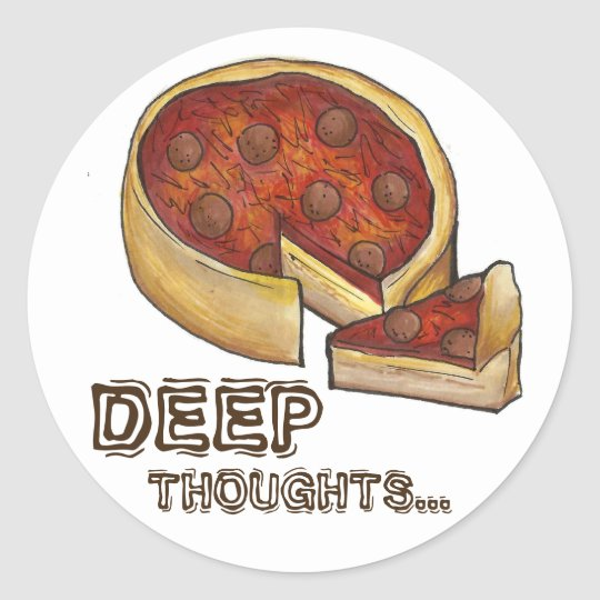 Deep Thoughts Deep Dish Pepperoni Pizza Stickers