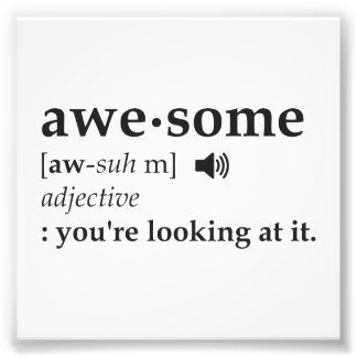 Definition of Awesome You're Looking at it Photo Print