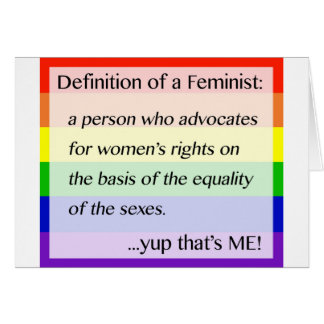 Definition of Feminism... Yup That's Me Card