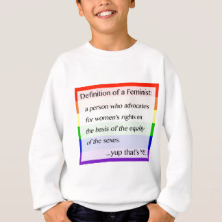 Definition of Feminism... Yup That's Me Sweatshirt