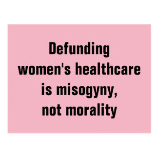 Defunding Women's Healthcare is Misogyny Not Moral Postcard