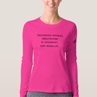 Defunding Women's Healthcare is Misogyny Not Moral T-shirt