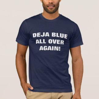 DEJA BLUE ALL OVER AGAIN! T-Shirt