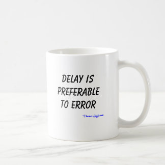 Delay is preferable to error, Thomas Jefferson Classic White Coffee Mug