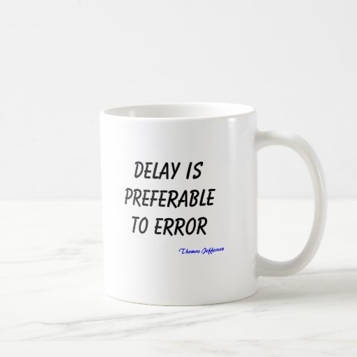 Delay is preferable to error, Thomas Jefferson Mug