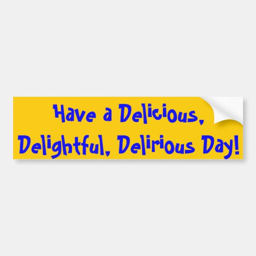 Delicious Delightful Delirious - Bumper Sticker