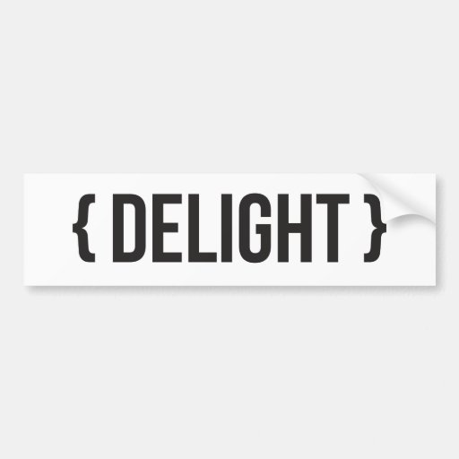 Delight - Bracketed - Black and White Bumper Stickers