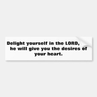 Delight yourself in the LORD, and he will give you Bumper Sticker