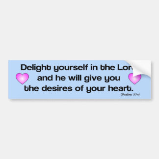 Delight yourself in the Lord bible verse Car Bumper Sticker