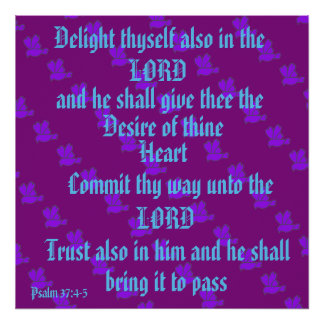 Delight yourself in the Lord. Psalm 37:4-5 brids Poster