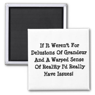 Delusions Of Grandeur Warped Reality Funny Magnet