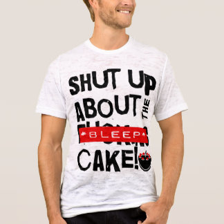 DELUX shut up about the cake black text T-Shirt