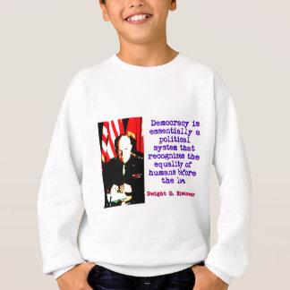 Democracy Is Essentially - Dwight Eisenhower Sweatshirt
