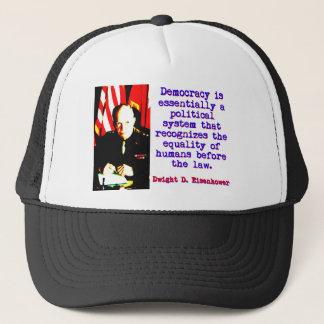 Democracy Is Essentially - Dwight Eisenhower Trucker Hat