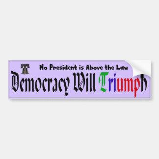 Democracy Will Triumph: No President Above the Law Bumper Sticker