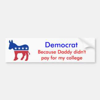 Democrat, Because Daddy . . . Bumper Sticker