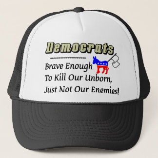 Democrats: Brave Enough To Kill Our Enemies Trucker Hat