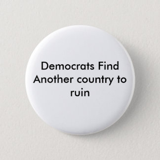 Democrats Find Another country to ruin 2 Inch Round Button