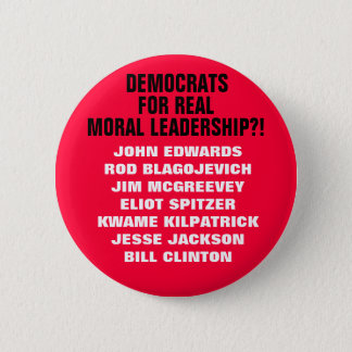 DEMOCRATS FOR REAL MORAL LEADERSHIP?! A SATIRE! 2 INCH ROUND BUTTON