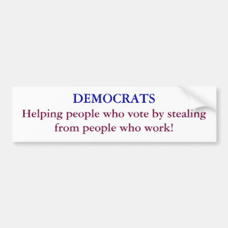DEMOCRATS, Helping people who vote by stealing ... Bumper Sticker
