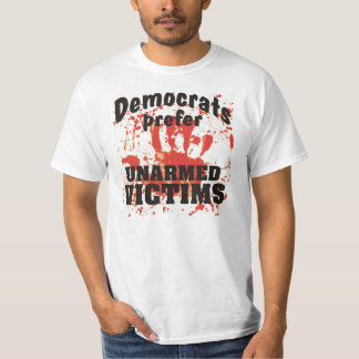 Democrats prefer Unarmed Victims Bloody T Shirt