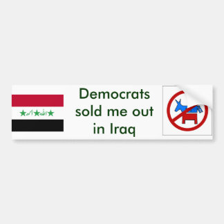 Democrats sold me out in Iraq Bumper Sticker