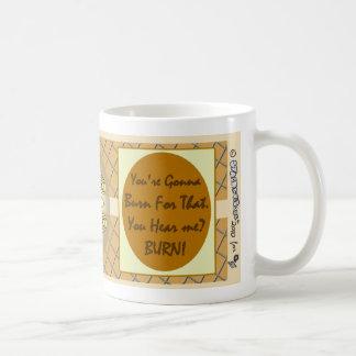 Demotivational Mugs_YoureGonnaBurn Coffee Mug