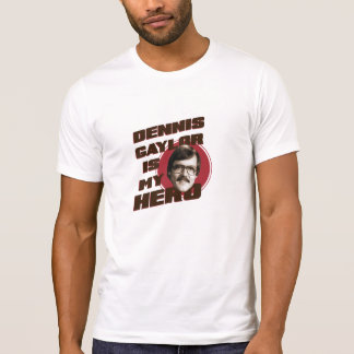Dennis Gaylor Is My Hero T-Shirt