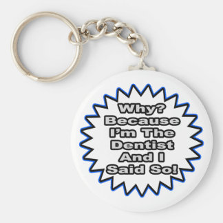 Dentist...Because I Said So Keychain