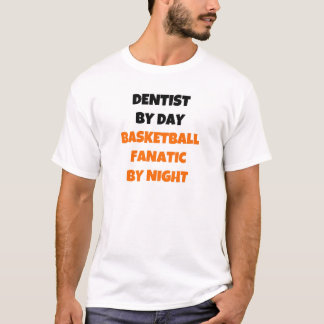 Dentist by Day Basketball Fanatic by Night T-Shirt