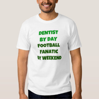 Dentist by Day Football Fanatic by Weekend T Shirts