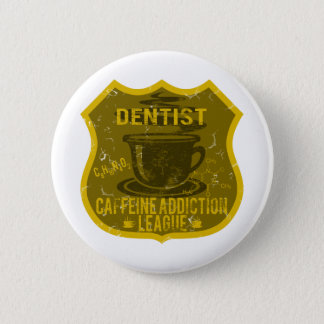 Dentist Caffeine Addiction League 2 Inch Round Button