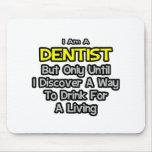 Dentist Joke .. Drink for a Living