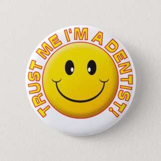 Dentist Trust Me 2 Inch Round Button