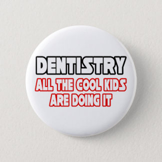 Dentistry...All The Cool Kids 2 Inch Round Button