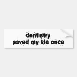 Dentistry Saved My Life Once Bumper Sticker