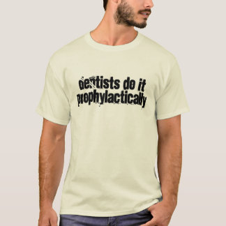 Dentists do it humor T-Shirt