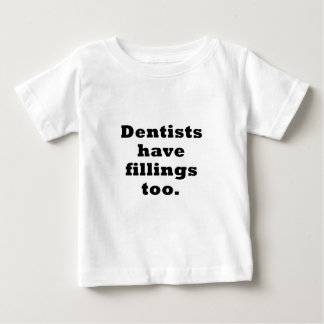 Dentists have Fillings Too Baby T-Shirt