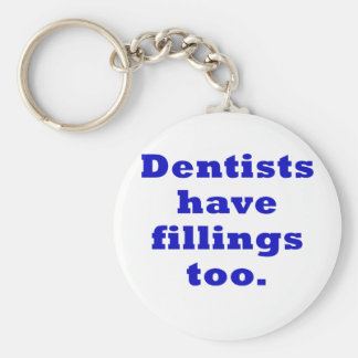 Dentists have Fillings Too Basic Round Button Keychain