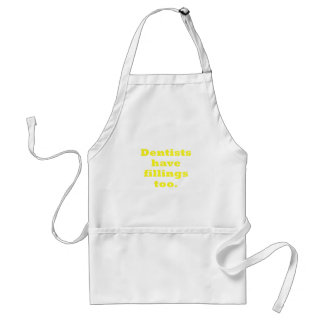 Dentists have Fillings Too Standard Apron