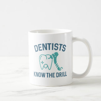 Dentists Know The Drill Coffee Mug