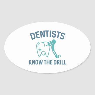 Dentists Know The Drill Oval Sticker