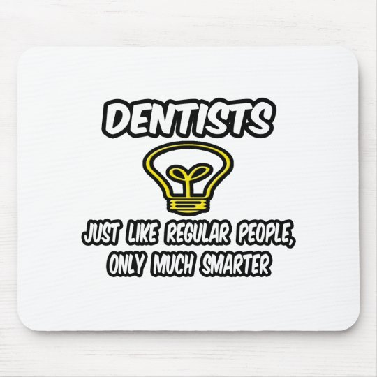 Dentists...Like Regular People, Only Smarter Mouse Pad